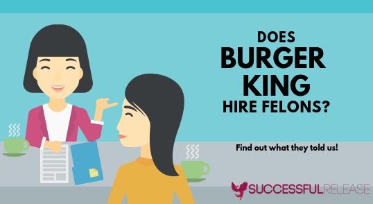 jobs for felons, company profile, Burger King, BK, fast food, restaurant