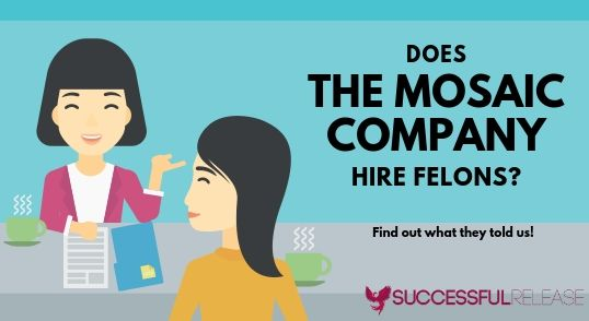 Have you ever wondered: Does The Mosaic Company hire felons?