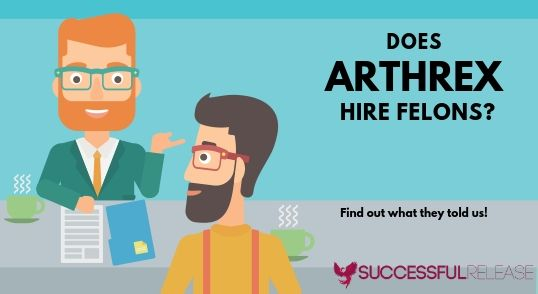 When and how does Arthrex hire felons