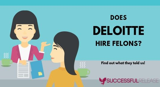 does Deloitte hire felons after a year