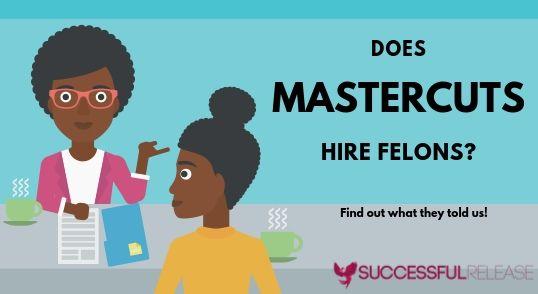 does MasterCuts hire felons as hair dressers
