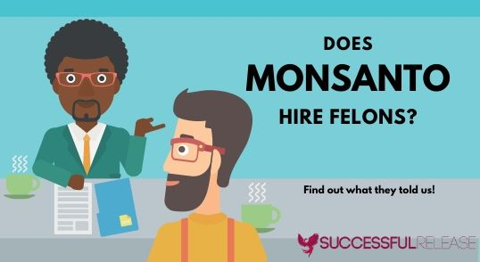 when does Monsanto hire felons