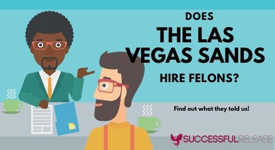 does the las Vegas Sands hire felons