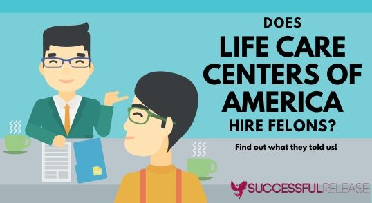 Does Life Care Centers of America hire felons as care aides