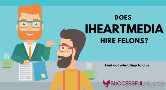does iHeartMedia hire felons in all positions
